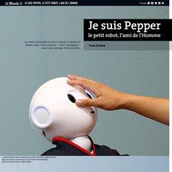 Je suis Pepper, le petit robot, l'ami de l'Homme