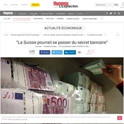 """""""La Suisse pourrait se passer du secret bancaire"""""""