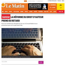 Suisse: La réforme du droit d'auteur prend du retard - LeMatin