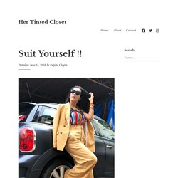 Suit Yourself !! – Her Tinted Closet