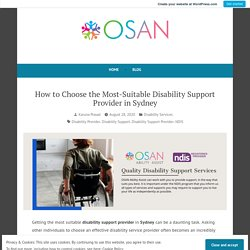 How to Choose the Most-Suitable Disability Support Provider in Sydney