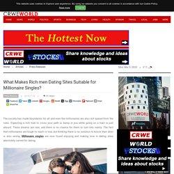 What Makes Rich men Dating Sites Suitable for Millionaire Singles?