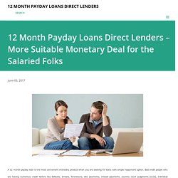 12 Month Payday Loans Direct Lenders – More Suitable Monetary Deal for the Salaried Folks