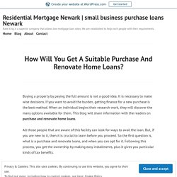 How Will You Get A Suitable Purchase And Renovate Home Loans? – Residential Mortgage Newark