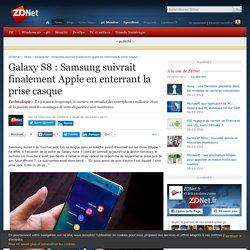 Galaxy S8 : Samsung suivrait finalement Apple en enterrant la prise casque - ZDNet