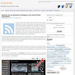 Suivre un ou plusieurs blogues via news Feed [chrome]