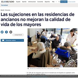 Las sujeciones en las residencias de ancianos no mejoran la calidad de vida de los mayores