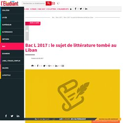 Bac L 2017 : le sujet de littérature tombé au Liban - L'Etudiant