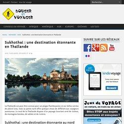 Sukhothai : une destination étonnante au nord de la Thaïlande