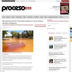 Mina derrama 40 mil m3 de ácido sulfúrico a ríos en Sonora; declaran emergencia