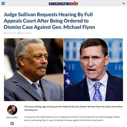 Judge Sullivan Requests Hearing By Full Appeals Court After Being Ordered to Dismiss Case Against Gen. Michael Flynn - Conservative Brief