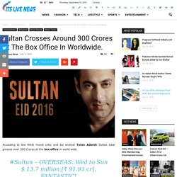 Sultan Crosses Around 300 Crores At The Box Office In Worldwide. - Its Live News