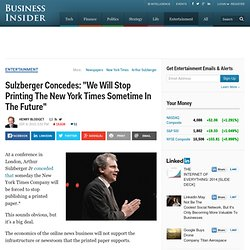 "[2010] Sulzberger Concedes: ""We Will Stop Printing The New York Times Sometime In The Future"""
