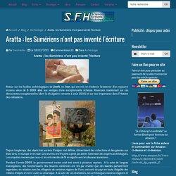 Aratta : les Sumériens n'ont pas inventé l'écriture