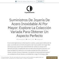 Suministros De Joyería De Acero Inoxidable Al Por Mayor: Explore La Colección Variada Para Obtener Un Aspecto Perfecto