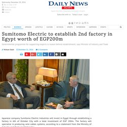 Sumitomo Electric to establish 2nd factory in Egypt worth of EGP200m
