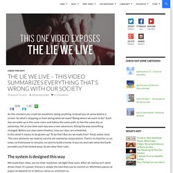 The Lie We Live – This Video Summarizes Everything That's Wrong With Our Society