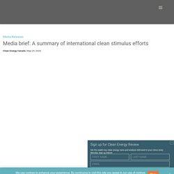 Media brief: A summary of international clean stimulus efforts - Clean Energy Canada