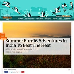 Summer Fun: 16 Adventures In India To Beat The Heat
