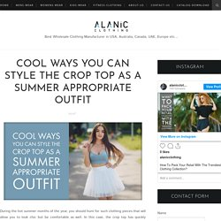Cool Ways You Can Style The Crop Top as A Summer Appropriate Outfit - Alanic Clothing