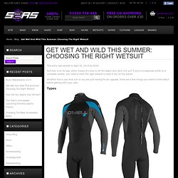 Get Wet And Wild This Summer: Choosing The Right Wetsuit