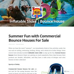 Summer Fun with Commercial Bounce Houses For Sale & Inflatable Slides