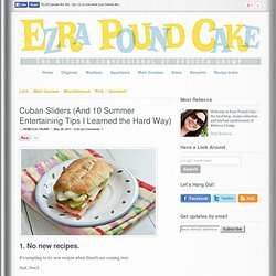 Cuban Sliders (And 10 Summer Entertaining Tips I Learned the Hard Way)