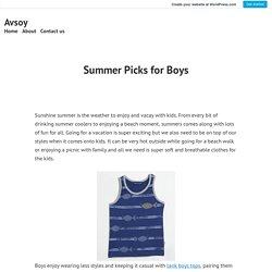 Summer Picks for Boys – Avsoy