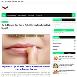 The Best Summer Tips: How To Protect Our Lips Keep In Healthy & Smooth?