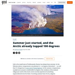 Summer just started, and the Arctic already topped 100 degrees By Shannon Osaka on Jun 25, 2020