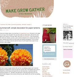 make grow gather - Posts - summercraft: simple decoration for paper lanterns