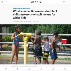 What summertime means for black children versus what it means for white kids — Quartz