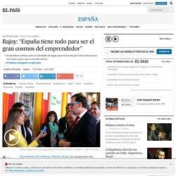 """The South Summit: Rajoy: """"España tiene todo para ser el gran cosmos del emprendedor"""""""