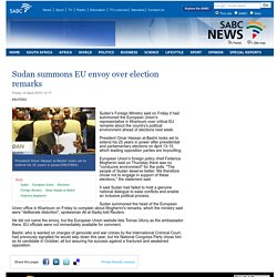 Sudan summons EU envoy over election remarks:Friday 10 April 2015