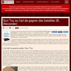 Sun Tzu ou l'art de gagner des batailles (B. Alexander)