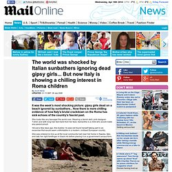 The world was shocked by Italian sunbathers ignoring dead gipsy girls... But now Italy is showing a chilling interest in Roma children