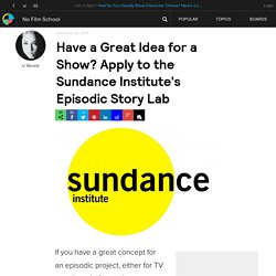 Have a Great Idea for a Show? Apply to the Sundance Institute's Episodic Story Lab