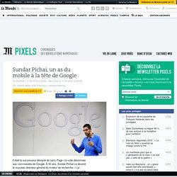 Sundar Pichai, un as du mobile à la tête de Google