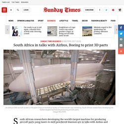 SUNDAY TIMES - South Africa in talks with Airbus, Boeing to print 3D parts