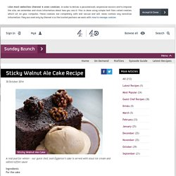Sunday Brunch - Articles - Sticky Walnut Ale Cake Recipe