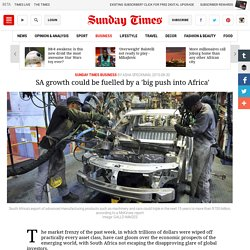 SUNDAY TIMES - SA growth could be fuelled by a 'big push into Africa'