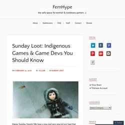 Sunday Loot: Indigenous Games & Game Devs You Should Know – FemHype