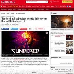 'Sundered' et 5 autres jeux inspirés de l'oeuvre de Howard Phillips Lovecraft - 13/10/2016 - ladepeche.fr
