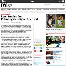Lena Sundström: Främlingsfientlighet är ett val