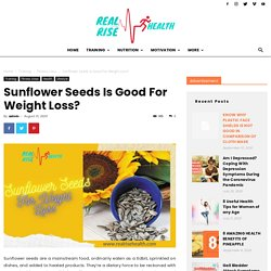 Are Sunflower Seeds Good For Weight Loss?