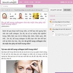 Ăn gì bổ sung collagen cho da mặt cho phụ nữ tuổi trung niên?