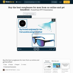 Buy the best sunglasses for men from us online and get benefited PowerPoint Presentation - ID:10066255