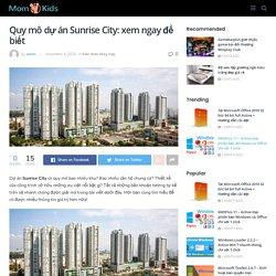 Quy mô dự án Sunrise City: xem ngay để biết - Boxchiase