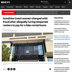 Sunshine Coast woman charged with fraud after allegedly luring desperate renters to pay for a fake rental home