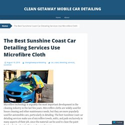 The Best Sunshine Coast Car Detailing Services Use Microfibre Cloth